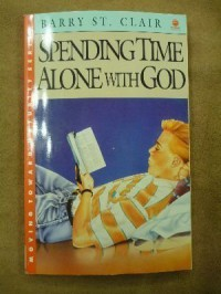 Spending Time Alone With God (Moving Toward Maturity Series, Book 2 & Leader Guide) - Barry St. Clair