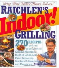 Raichlen's Indoor! Grilling - Steven Raichlen, Susan Goldman, Ron Tanovitz
