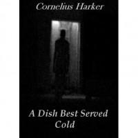 A Dish Best Served Cold - Cornelius Harker,  John McMenamin