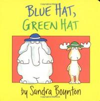 Blue Hat, Green Hat (Boynton Board Books) - Sandra Boynton