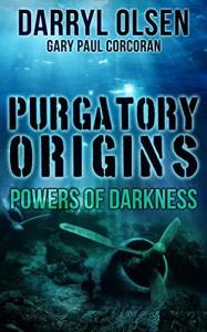 Purgatory Origins: Powers of Darkness (Purgatory Series Book 2) - Darryl Olsen, Gary Paul Corcoran