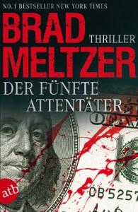 Der fünfte Attentäter: Thriller - Brad Meltzer, Wolfgang Thon