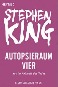Autopsieraum vier: Story aus Im Kabinett des Todes (Story Selection 26) - Stephen King, Wulf Bergner