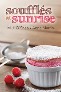 Soufflés at Sunrise - M.J. O'Shea, Anna Martin