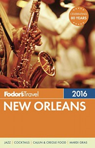 Fodor's New Orleans 2016 (Full-color Travel Guide) - Fodor's Travel Guides
