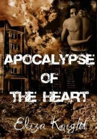 Apocalypse of the Heart - Eliza Knight