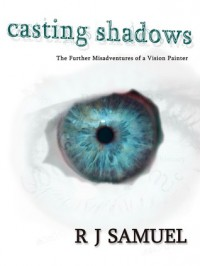 Casting Shadows: The Further Misadventures of a Vision Painter - R.J. Samuel