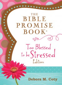 The Bible Promise Book: Too Blessed to Be Stressed Edition - Barbour Publishing Inc.