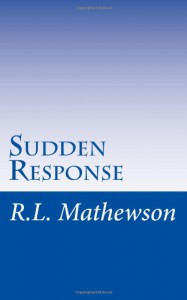 Sudden Response: An EMS series novel - R.L. Mathewson