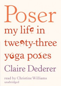 Poser: My Life in Twenty-Three Yoga Poses - Claire Dederer, Christine  Williams