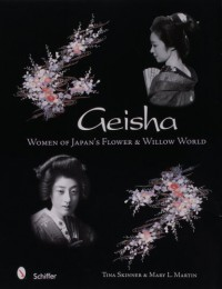 Geisha: Women of Japan's Flower & Willow World - Tina Skinner, Mary L. Martin