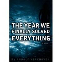 The Year We Finally Solved Everything - Rudolf Kerkhoven