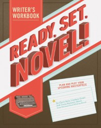 Ready, Set, Novel!: A Workbook - Lindsey Grant, Tavia Stewart-Streit, Chris Baty