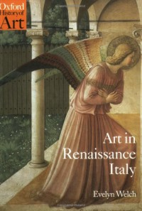 Art in Renaissance Italy: 1350-1500 (Oxford History of Art) - Evelyn Welch