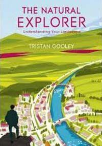 Natural Explorer: Understanding Your Landscape: In Search of the Extraordinary Journey - Tristan Gooley