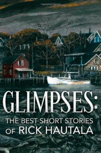 Glimpses: The Best Short Stories of Rick Hautala - Rick Hautala