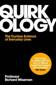 Quirkology: The Curious Science Of Everyday Lives - Richard Wiseman