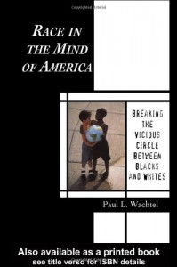 Race in the Mind of America: Breaking the Vicious Circle Between Blacks and Whites - Paul L. Wachtel