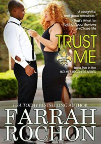Trust Me (The Holmes Brothers Book 5) - Farrah Rochon