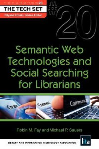 Semantic Web Technologies and Social Searching for Librarians - Robin M. Fay, Michael Sauers