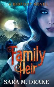 Family Heir: A Bigfoot Novel - Sara M. Drake