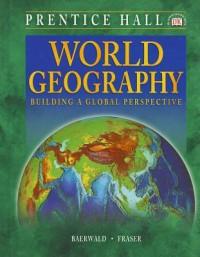 World Geography: Building a Global Perspective - Thomas J. Baerwald, Celeste Fraser