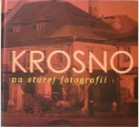 Krosno na starej fotografii, 1 - Rafał Barski