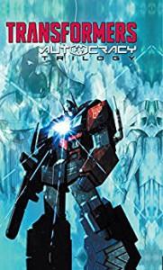 Transformers: Autocracy Trilogy - Livio Ramondelli, Chris Metzen, Flint Dille