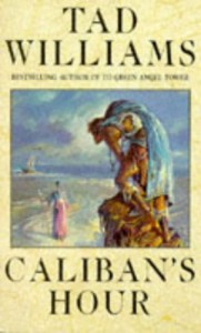 Caliban's Hour - Tad Williams