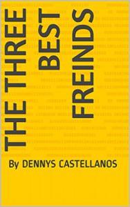 THE THREE BEST FREINDS: By DENNYS CASTELLANOS - DENNYS CASTELLANOS
