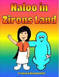 Children's Book: Naloo in Zirons Land: Wonderful Story Illustrated for kids 3 to 8 Years Old (Naloo and the Zirons Collection Book 1) - Francois Bissonnette