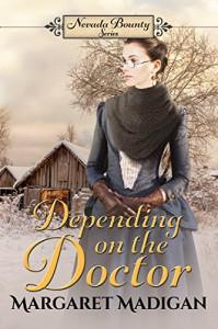 Depending on the Doctor (Nevada Bounty Book 2) - Margaret  Madigan