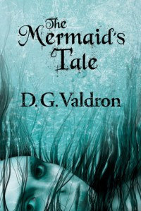 The Mermaid's Tale - D.G. Valdron