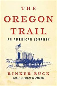The Oregon Trail: An American Journey - Rinker Buck