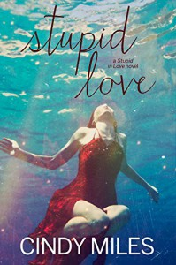 Stupid Love (New Adult Romance) (Stupid in Love Book 3) - Cindy Miles