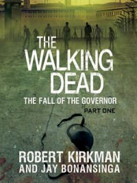 The Walking Dead: The Fall of the Governor, Part 1 -  'Robert Kirkman', Jay Bonansinga, Fred Berman