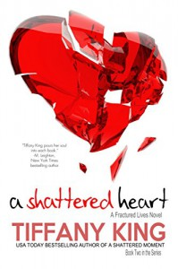 A Shattered Heart (Fractured Lives novel, A Book 2) - Tiffany King