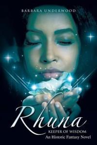 Rhuna, Keeper of Wisdom: An Historic Fantasy Novel - Barbara Underwood