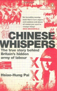 Chinese Whispers: The True Story Behind Britain's Hidden Army of Labour - Hsiao-Hung Pai