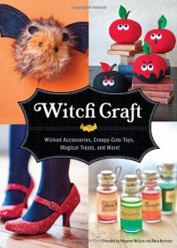 Witch Craft: Wicked Accessories, Creepy-Cute Toys, Magical Treats, and More! - Margaret McGuire, Alicia Kachmar