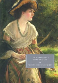 The Making of a Marchioness (Part I and II) - Frances Hodgson Burnett