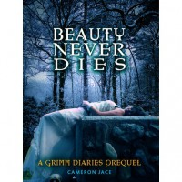 Beauty Never Dies (The Grimm Diaries Prequels, #3) - Cameron Jace