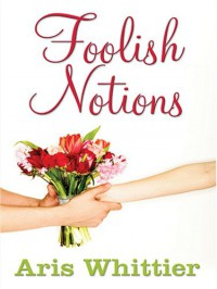 Foolish Notions (Five Star Expressions) (Five Star Expressions) - Aris Whittier