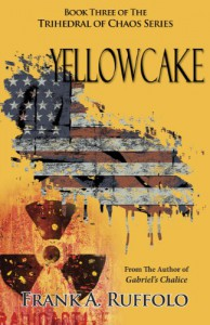 Yellowcake (The Trihedral of Chaos Trilogy) - Frank A. Ruffolo