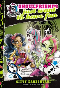 Ghoulfriends Just Want to Have Fun - Gitty Daneshvari