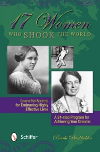 17 Women Who Shook the World: Learn the Secrets for Embracing Highly Effective Lives: A 24-Step Program for Achieving Your Dreams - Preethi Burkholder