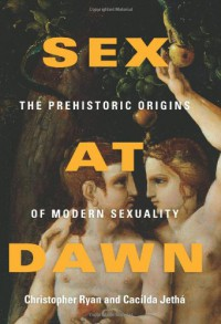 Sex at Dawn: The Prehistoric Origins of Modern Sexuality - Christopher  Ryan, Cacilda Jethá