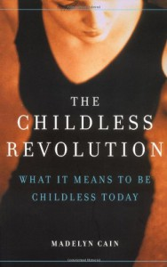 The Childless Revolution: What It Means To Be Childless Today - Madelyn Cain