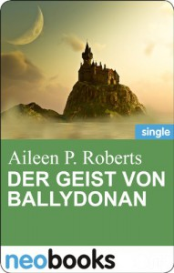 Der Geist von Ballydonan: Fantastische Kurzgeschichte - Aileen P. Roberts