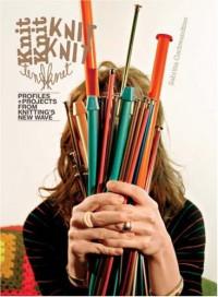 KnitKnit: Profiles + Projects from Knitting's New Wave - Sabrina Gschwandtner, Kiriko Shirobayashi